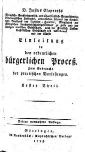 Einleitung in den ordentlichen bürgerlichen Proceß: Zum Gebrauche der practischen Vorlesungen, Band 1