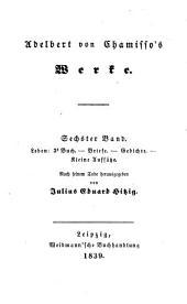 Adelbert von Chamisso's Werke: Leben (3s Buch) ; Briefe ; Gedichte ; Kleine Aufsätze
