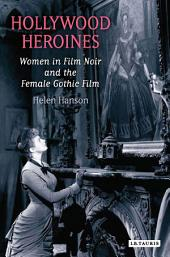 Hollywood Heroines: Women in Film Noir and the Female Gothic Film