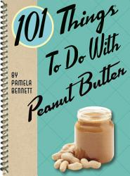 101 Things To Do With Peanut Butter Book PDF