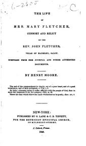 The Life of Mrs. Mary Fletcher: Consort and Relict of the Rev. John Fletcher, Vicar of Madely, Salop