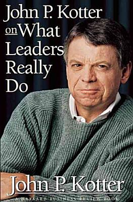John P  Kotter on what Leaders Really Do