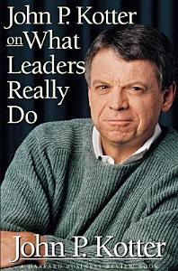 John P  Kotter on what Leaders Really Do Book