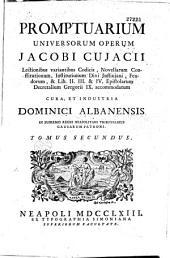 Promptuarium universor operum Jacobi Cujacii... cura et industria Dominici Albanensis