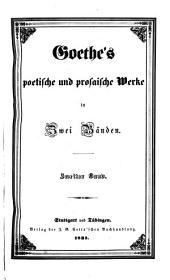 Goethe's poetische und prosaische Werke in zwei Bänden: Band 2,Ausgabe 1