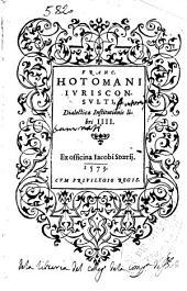 Franc. Hotomani iurisconsulti Dialecticae institutionis libri IIII.