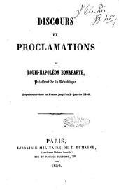 Discours et proclamations de Louis-Napoleon Bonaparte, President de la Republique depuis son retour en France jusqu'au 1. janvier 1850