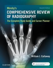 Mosby's Comprehensive Review of Radiography - E-Book: The Complete Study Guide and Career Planner, Edition 7
