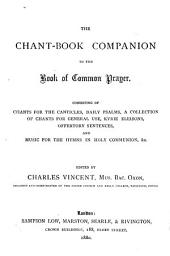The Chant-book Companion to the Book of Common Prayer, Consisting of Chants for the Canticles, Daily Psalms, a Collection of Chants for General Use, Etc