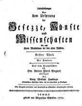 Untersuchungen von dem Ursprung der Gesezze, Künste und Wissenschaften wie auch ihrem Wachsthum bei den alten Völkern: Band 1