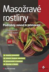 Masožravé rostliny: Podrobný návod na pěstování, 2., aktualizované a rozšířené vydání