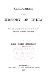 Abridgment of the History of India from the Earliest Period to the Close of the East India Company's Government