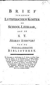 Brief van eenen lutherschen koster en school-leeraar, aan de S. T. Heeren schryvers van de Nederlandsche Bibliotheek: Volume 1