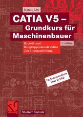 CATIA V5 - Grundkurs für Maschinenbauer: Bauteil- und Baugruppenkonstruktion, Zeichnungsableitung, Ausgabe 2