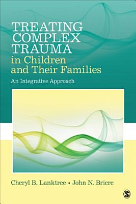 Treating Complex Trauma in Children and Their Families PDF
