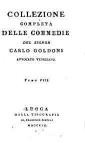 Collezione completa delle commedie del signor Carlo Goldoni ...: I cavaliere di buon gusto.- Il servitore di due padroni.-L'amore paterno.- Il prodigo.- La scozzese
