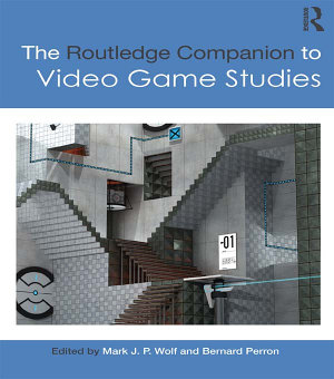 The Routledge Companion to Video Game Studies PDF