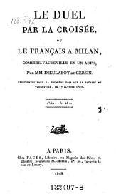 Le duel par la croisee, ou le Francais a Milan, comedie-vaudeville en 1 acte