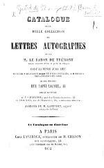 Catalogue de la belle collection de Lettres autographes de feu ... Baron de Trémont ... dont la vente aura lieu ... 9 Décembre 1852, etc. (Supplément ... 16 Février 1853.-2me et dernier Supplément ...28 Avril 1853.) [With prices in MS.]