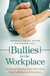 Bullies in the Workplace: Seeing and Stopping Adults Who Abuse Their Co-Workers and Employees: Seeing and Stopping Adults Who Abuse Their Co-Workers and Employees