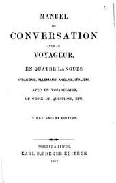 Manuel de conversation pour le voyageur: en quatre langues (Français, Allemand, Anglais, Italien) ; avec un vocabulaire, un choix de questions, etc