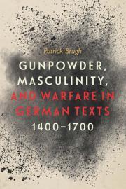 Gunpowder  Masculinity  and Warfare in German Texts  1400 1700 PDF