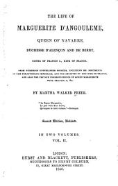 The life of Marguerite d'Angoulême, queen of Navarre, duchesse d'Alençon and de Berry, sister of Francis I., king of France: Volume 2