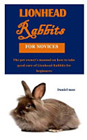 Lionhead Rabbits for Novices PDF