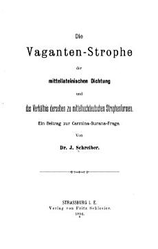 Die Vaganten Strophe der mittellateinischen Dichtung und das Verh  ltnis derselben zu mittelhochdeutschen Strophenformen PDF