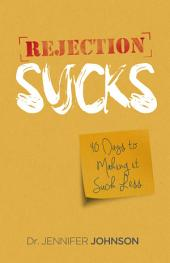 Rejection Sucks: 40 Days to Making It Suck Less