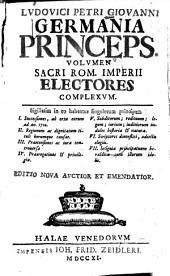 Lvdovici Petri Giovanni Germania princeps: volvmen Sacri. Rom. imperii electores compexvm ...