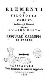 Elementi di filosofia ... di Pasquale Galuppi di Tropea: Contiene gli elementi della logica mista .., Volume 4