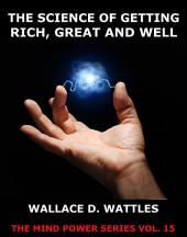 The Science of Getting Rich, Great And Well (Annotated Edition)