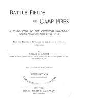 Battle Fields and Camp Fires: A Narrative of the Principle Military Operations of the Civil War from the Removal of McClellan to the Accession of Grant. (1862-1863)