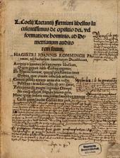 L. Coelij Lactantij Firmiani libellus luculentissimus de opifitio dei. vel formatione hominis: ad Demetrianum auditorem suum