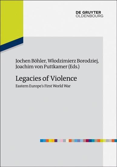 Legacies of Violence  Eastern Europe   s First World War PDF