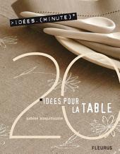 20 Idées pour la table