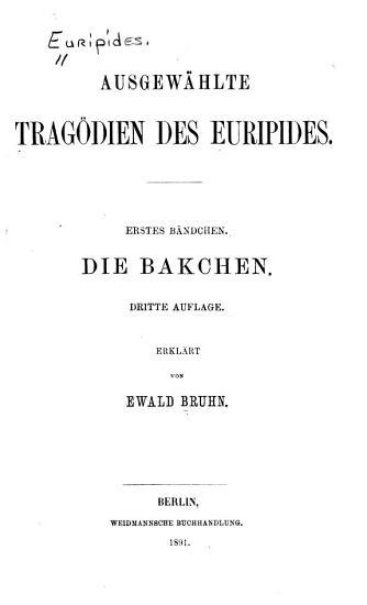 Ausgew  hlte Trag  dien des Euripides      Bdch  Die Bakchen  3  Auflage  Erkl  rt von E  Bruhn  1891 PDF