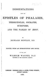Dissertations Upon the Epistles of Phalaris, Themistocles, Socrates, Euripides, and The Fables of Esop