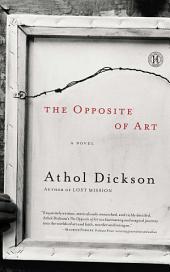 The Opposite of Art: A Novel
