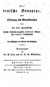 Die deutsche Synagoge: oder Ordnung des Gottesdienstes für die Sabbath- und Festtage des ganzen Jahres zum Gebrauche der Gemeinden, die sich der deutschen Gebete bedienen, Band 2