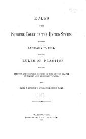 Rules of the Supreme Court of the United States Adopted January 7, 1884, and the Rules of Practice for the Circuit and District Courts of the United States in Equity and Admiralty Cases, and Orders in Reference to Appeals from Court of Claims