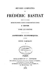 OEuvres complètes de Fréderic Bastiat: Sophismes économiques. Petits pamphlets, I-II