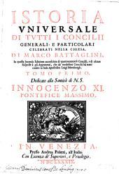 Istoria universale di tutti i Concilii generali e particolari: Volume 1