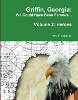 Griffin  Georgia  We Could Have Been Famous    Volume 2  Heroes  1890 1949 PDF