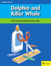 Dolphin and Killer Whale: Cut and Create! Ocean Life