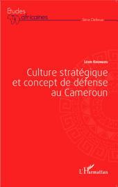 Culture stratégique et concept de défense au Cameroun