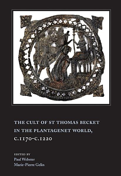 Download The Cult of St Thomas Becket in the Plantagenet World  C 1170 c 1220 Book
