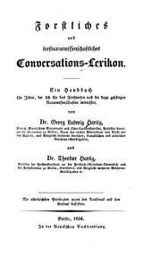 Forstliches und forstnaturwissenschaftliches Conversations-Lexikon: Ein Handbuch für Jeden, der sich für das Forstwesen und die dazu gehörigen Naturwissenschaften interessirt
