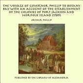 The Voyage of Governor Phillip to Botany Bay: With an Account of the Establishment of the Colonies of Port Jackson & Norfolk Island